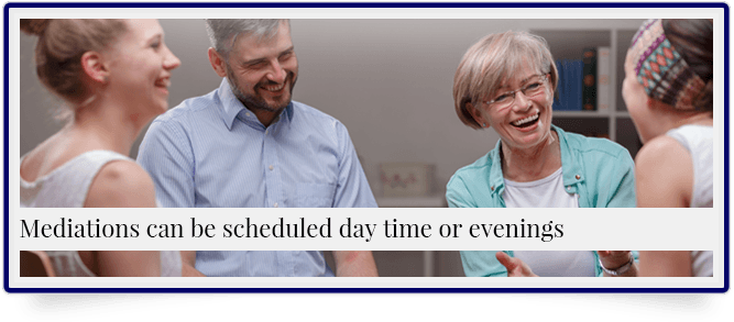 Mediations can be scheduled day time or evenings